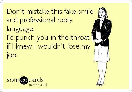 Fake smile and professional body language - LOL