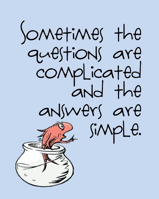 Dr. Seuss! Dont overthink; have courage and make the decisions you need to make